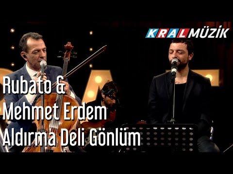 Aldırma Deli Gönlüm - Rubato & Mehmet Erdem