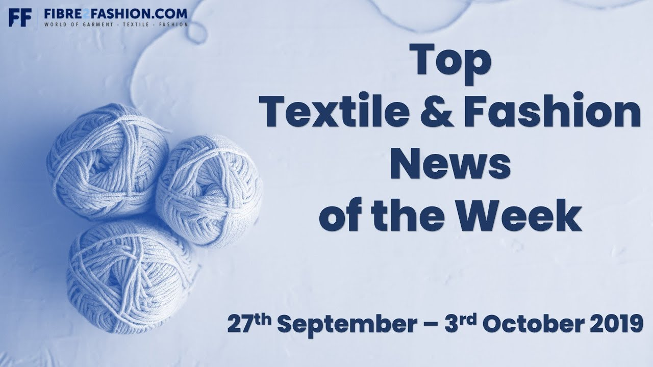 Top Textile & Fashion News of the Week | 27th September to 3rd October 2019