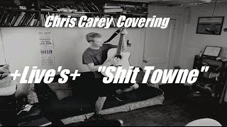 Live - Shit Towne | Cover by Chris Carey