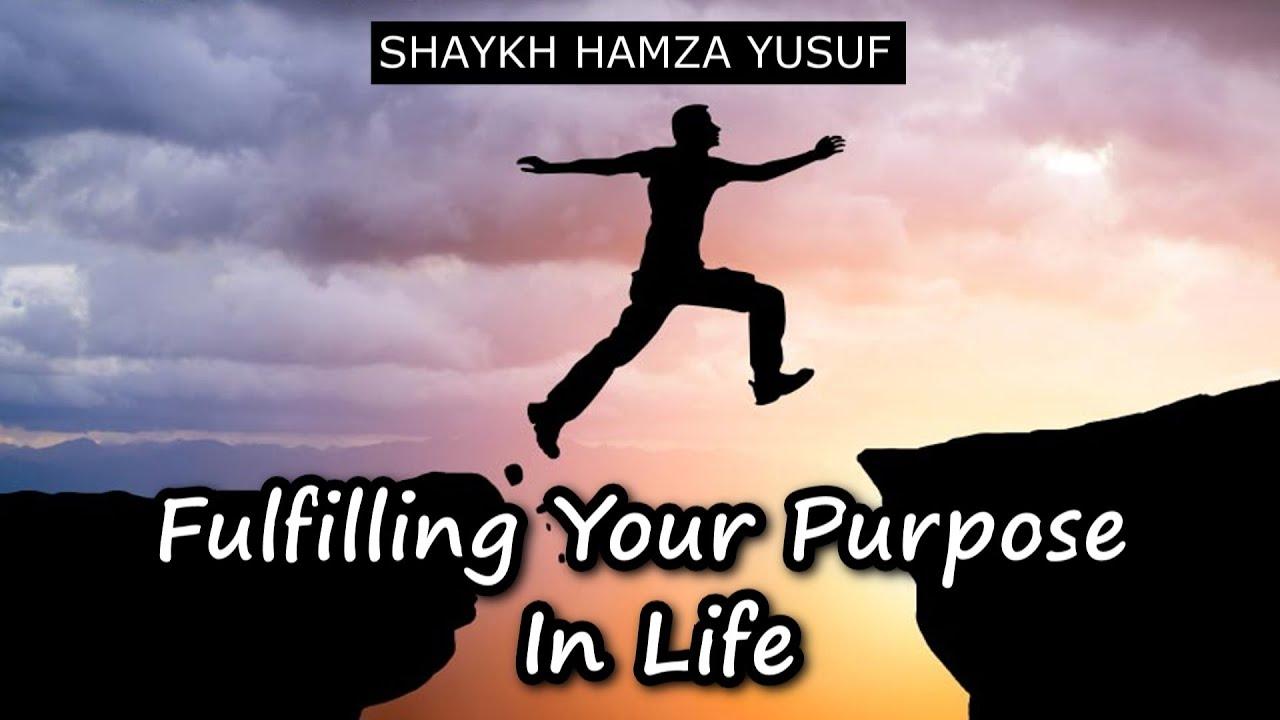 Fulfilling Your Purpose In Life - Shaykh Hamza Yusuf - YouTube
