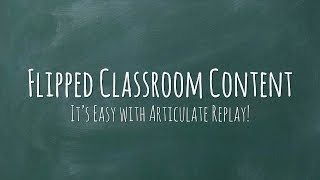Create Flipped Classroom Content Easily with Articulate Replay