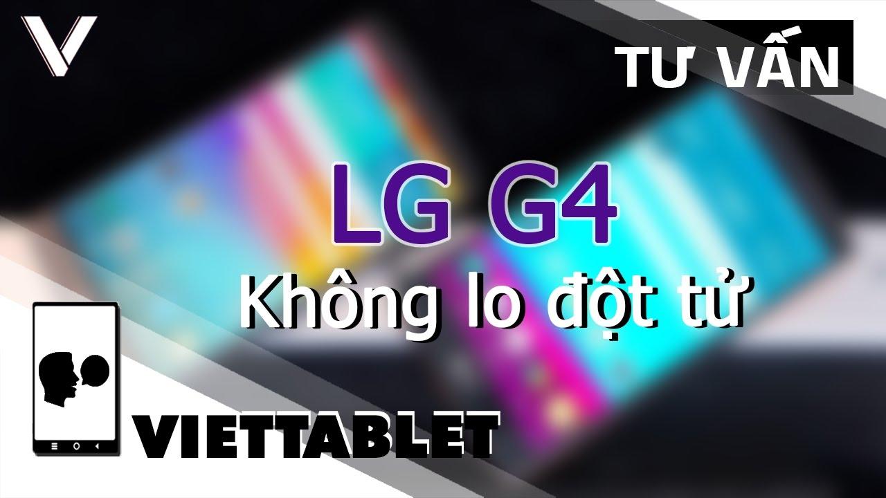Viettablet| LG G4 chỉ 2 triệu 9 – Không cần phải lo đột tử nữa