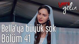 Yeni Gelin 41. Bölüm - Bella'ya Büyük Şok