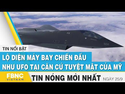 Tin mới nhất 25/9 | Lộ diện máy bay chiến đấu mới như UFO tại căn cứ tuyệt mật của Mỹ | FBNC