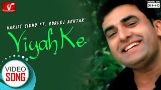 Viyah Ke - Full Video Song || Harjit Sidhu Ft. Gurlej Akhtar || Punjabi Song || Vvanjhali Records