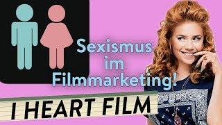 SEXISMUS im Filmmarketing!  | I Heart Film #75