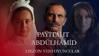 Payitaht Abdülhamid 3 Sezon Kadrosuna Katılan Yeni Oyuncular
