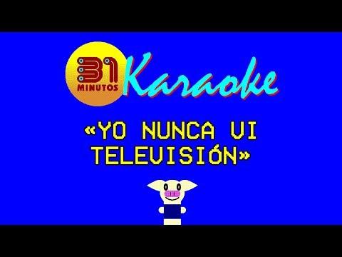 31 minutos - Karaoke - Yo nunca vi televisión