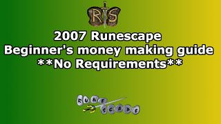 2007 Runescape Beginner's Money Making Guide | Old School No Requirements