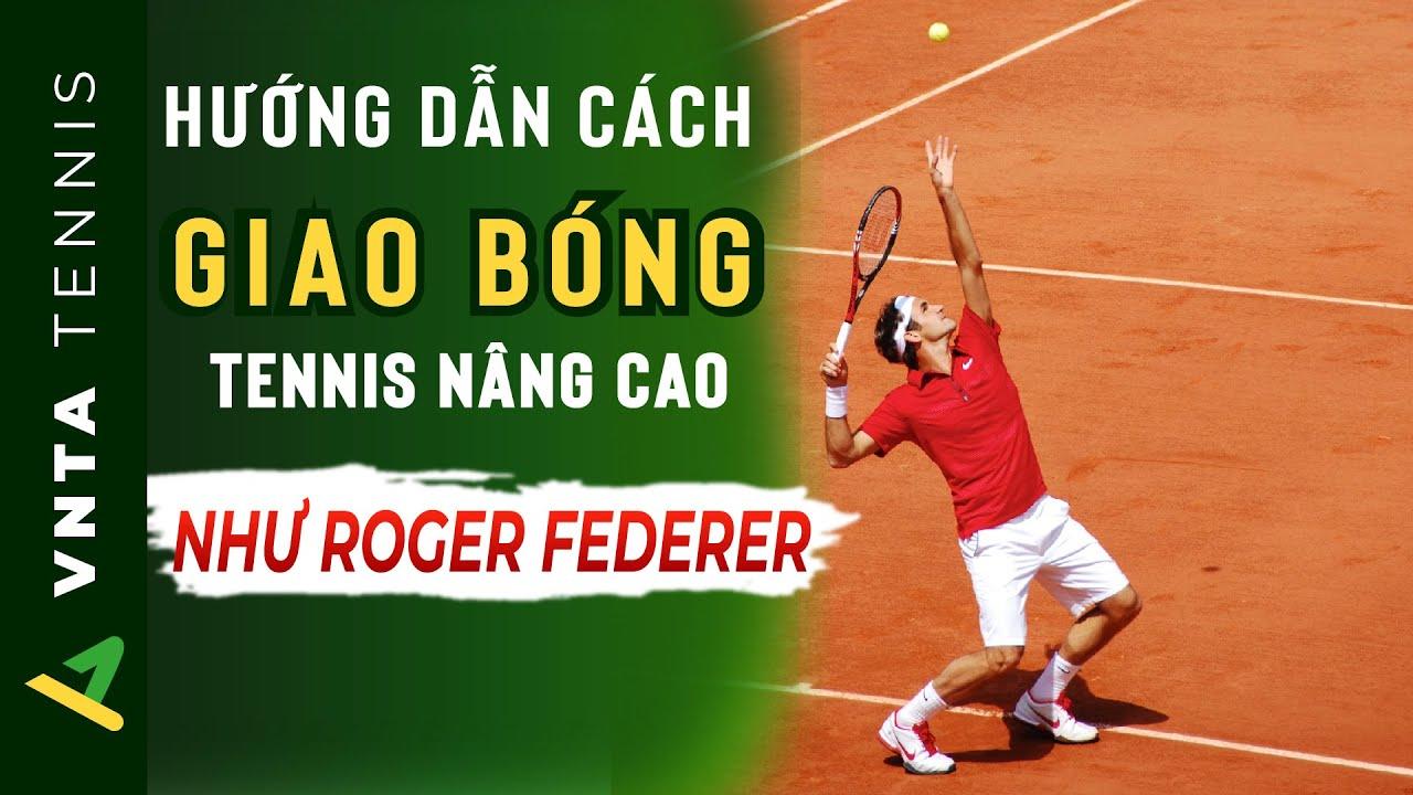 Tennis Nâng Cao | Bài 1| Hướng Dẫn Cách Giao Bóng Tennis Như Federer| VNTA Tennis