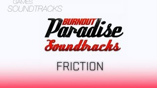 Burnout Paradise Soundtrack °15 FRICTION