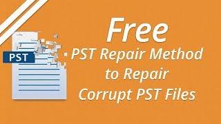 Free PST Repair Method to Repair Corrupt PST Files