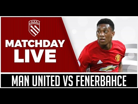 MANCHESTER UNITED VS FENERBAHCE LIVE STREAM WATCHALONG