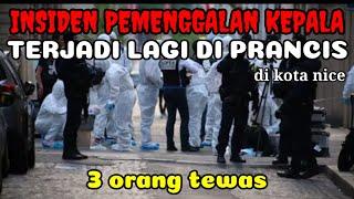 TRAGIS !! INSIDEN PEMENGGALAN KEPALA DI KOTA NICE PRANCIS