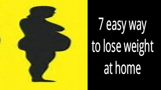 THIS 7 THINGS WILL MAKE YOU LOOSE BELLY FAT & WEIGHT NATURALLY AND EASILY!!