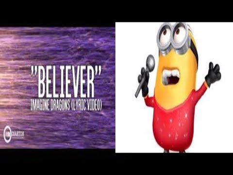 believer imagine dragons lyrics MINION SINGING