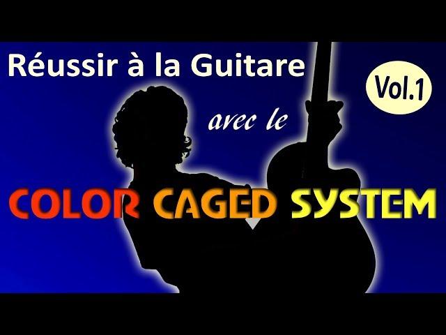 Réussir à la Guitare avec le COLOR CAGED SYSTEM. Volume 1