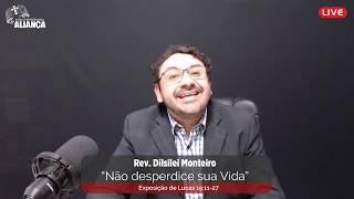 Não desperdice sua Vida | Lucas 19.11-27 | Pr. Dilsilei Monteiro | Igreja Presbiteriana Aliança