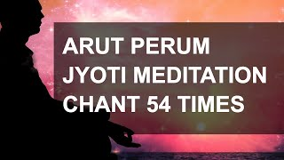 Arut Perum Jyoti Meditation Chant 54 Times