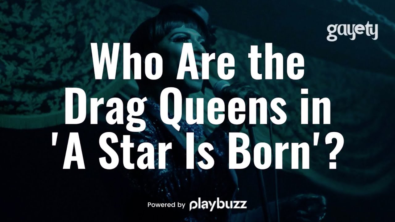 Who Are The Drag Queens In A Star Is Born Youtube