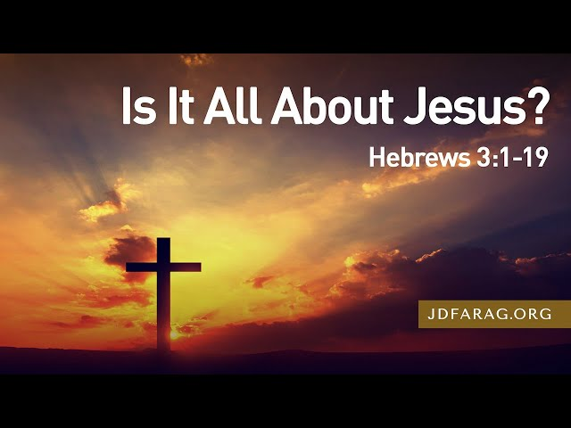 Is It All About Jesus? - Hebrews 3:1-19 – June 6th, 2021