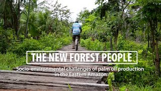 The New Forest People: Socio-environmental challenges of palm oil production in the Eastern Amazon
