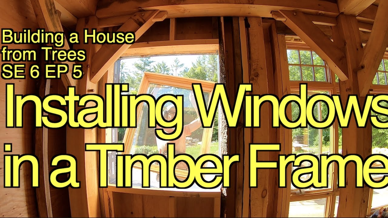 Building a House from Trees SE 6 EP 6 Installing Windows in a Timber Frame