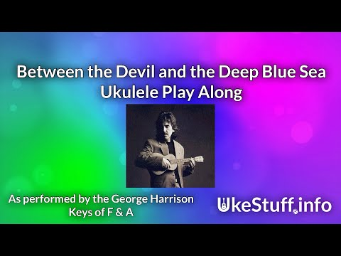Between The Devil And The Deep Blue Sea Ukulele Play Along