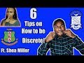 6 TIPS ON HOW TO BE DISCRETE! FT. SHEA MILLER | NPHC ADVICE