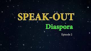 Speak Out Diaspora Episode 2