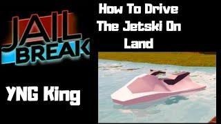 How To Ride The Jetski On Land Roblox Jailbreak | YNG King