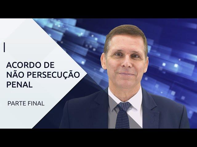 Acordo de não Persecução Penal (Parte Final) – Com professor Fernando Capez