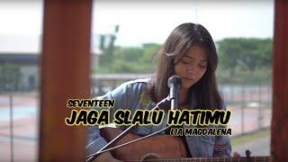 Seventeen Jaga Selalu Hatimu - Cover by LIA MAGDALENA