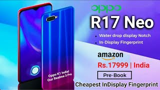 Oppo R17 Neo OFFICIAL - Specs, Price, India Launch! Cheap Oppo R17 Pro Variant Confirmed!!