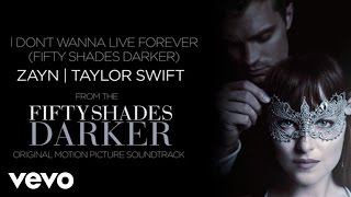 Zayn, Taylor Swift I Don't Wanna Live Forever Fifty Shades Darker