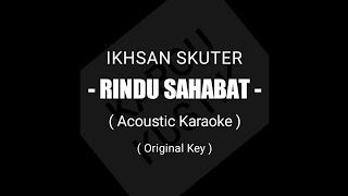 Ikhsan Skuter - Rindu Sahabat (Acoustic Karaoke) + Lirik