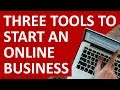 3 Tools You Need To Build An Online Business