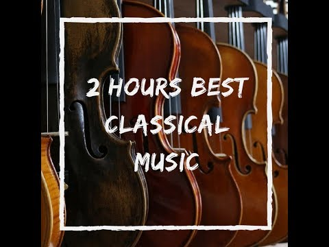 2 Hours Best Relaxing Classical Music: Classical Music Playlist