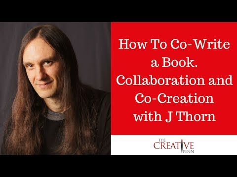 How To Co-Write A Book. Collaboration And Co-Creation With J Thorn