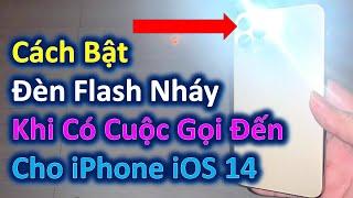 Cách Bật Đèn Flash Nháy Khi Có Cuộc Gọi Đến Cho iPhone iOS 14