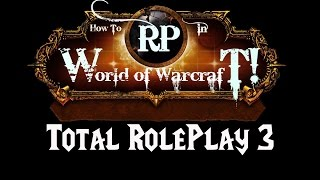 How to RolePlay in World of Warcraft: Total Roleplay 3 Add-On