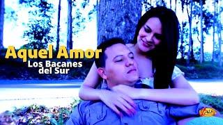 Aquel amor - Los Bacanes Del Sur,música norteña.