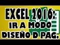 EXCEL 2016: Ir a Modo Diseño de Página en Excel.