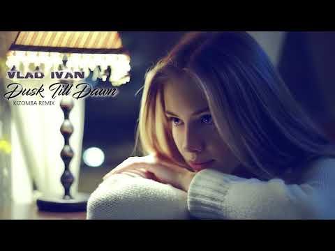 ZAYN & Sia - Dusk Till Dawn (Vlad Ivan Kizomba Remix) ft. Diana Astrid