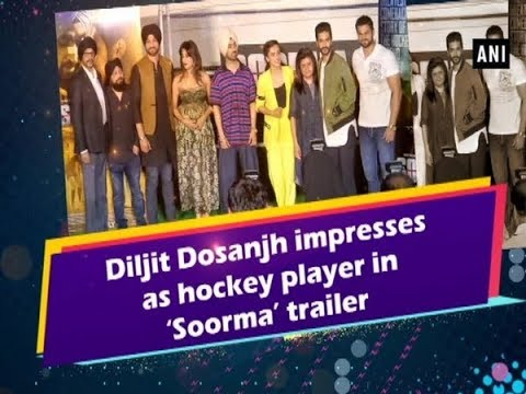 Diljit Dosanjh impresses as hockey player in 'Soorma' trailer - Bollywood News