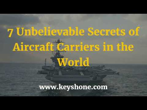 Aircraft Carriers: 7 Unbelievable Secrets of Aircraft Carriers in the World