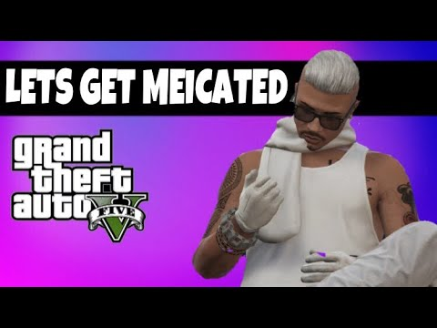 GTA V-LETS GET MEDICATED