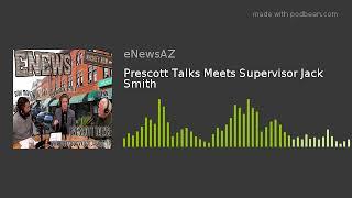 Prescott Talks Meets Supervisor Jack Smith