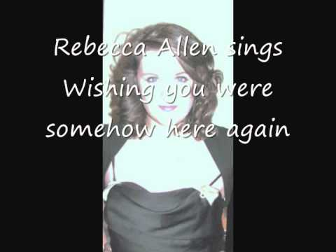 Rebecca Allen Sings Wishing You Were Somehow Here Again