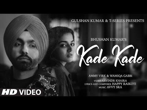 Kade Kade Video   Ammy Virk   Wamiqa Gabbi   Avvy Sra,Happy Raikoti  Arvindr Khaira   Bhushan Kumar